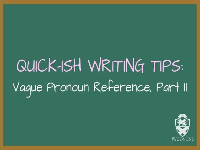 Writing Tips   Clarify Vague Pronouns Part II